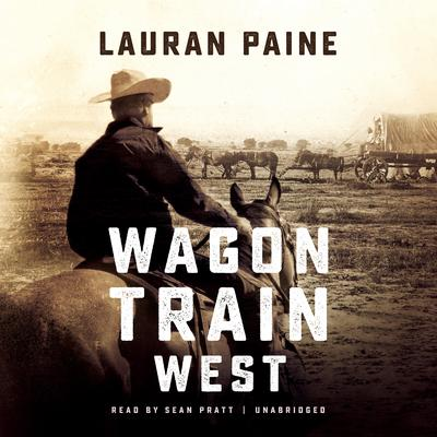 Wagon Train West by Lauran Paine audiobook
