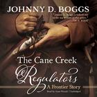 The Cane Creek Regulators by Johnny D. Boggs
