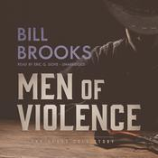 Men of Violence by  Bill Brooks audiobook