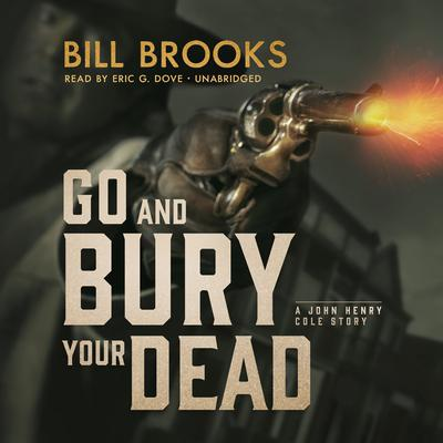 Go and Bury Your Dead by Bill Brooks audiobook