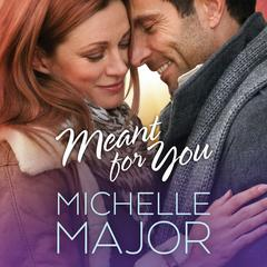 Meant for You by Michelle Major audiobook