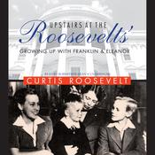 Upstairs at the Roosevelts' by Curtis Roosevelt
