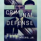 A Criminal Defense by  William L. Myers Jr. audiobook