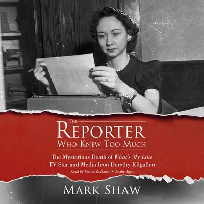 The Reporter Who Knew Too Much by Mark Shaw audiobook
