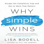 Why Simple Wins by  Lisa Bodell audiobook