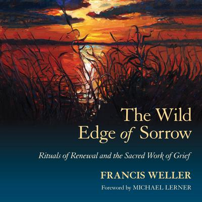 The Wild Edge of Sorrow by Francis Weller audiobook