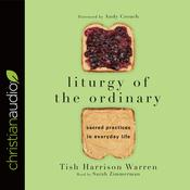 Liturgy of the Ordinary by  Tish Harrison Warren audiobook