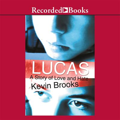 Lucas: A Story of Love and Hate by Kevin Brooks audiobook