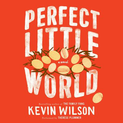 Perfect Little World by Kevin Wilson audiobook