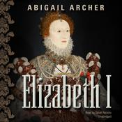 Elizabeth I by  Abigail Archer audiobook