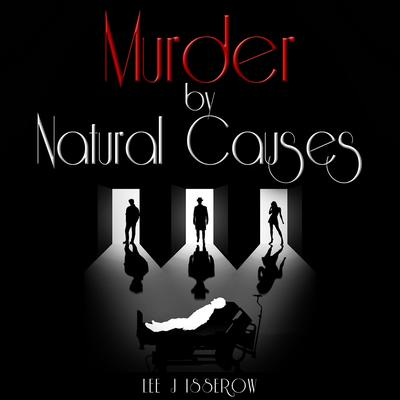 Murder By Natural Causes by Lee J Isserow audiobook