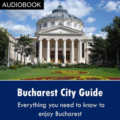 Bucharest City Guide by My Ebook Publishing House audiobook