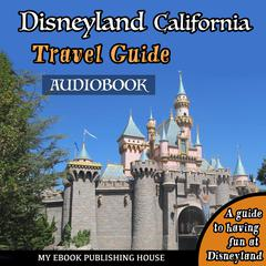 Disneyland California Travel Guide