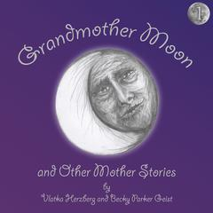 Grandmother Moon and Other Mother Stories: Book One