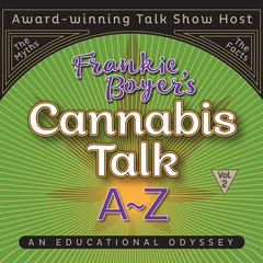 Cannabis Talk A to Z with Frankie Boyer, Vol. 2