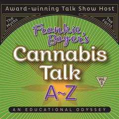 Cannabis Talk A to Z with Frankie Boyer, Vol. 3