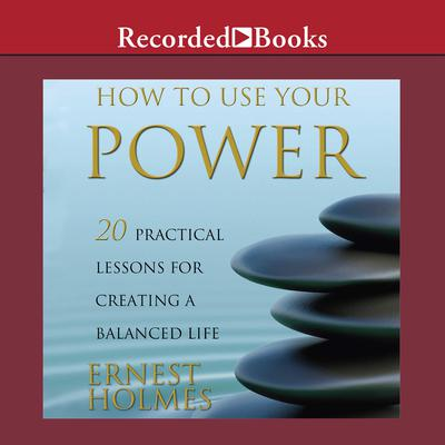 How to Use Your Power by Ernest Holmes audiobook
