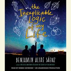 The Inexplicable Logic of My Life by Benjamin Alire Sáenz audiobook