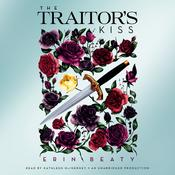 The Traitor's Kiss by  Erin Beaty audiobook