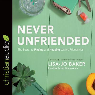 Never Unfriended by Lisa-Jo Baker audiobook