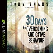 30 Days to Overcoming Addictive Behavior by  Tony Evans audiobook