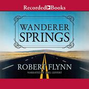 Wanderer Springs by  Robert Flynn audiobook