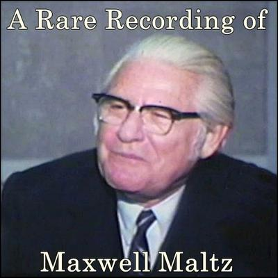 A Rare Recording of Maxwell Maltz by Maxwell Maltz audiobook