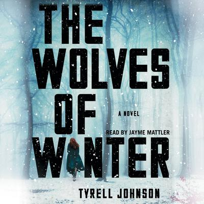 The Wolves of Winter by Tyrell Johnson audiobook
