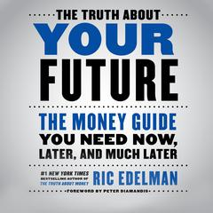 The Truth About Your Future by Ric Edelman audiobook