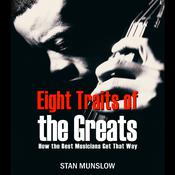 Eight Traits of the Greats: How the Best Musicians Get That Way by  Stan Munslow audiobook