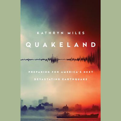 Quakeland by Kathryn Miles audiobook