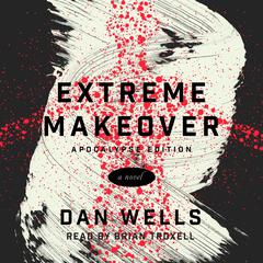 Extreme Makeover by Dan Wells audiobook