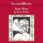 Sister Water by  Nancy Willard audiobook