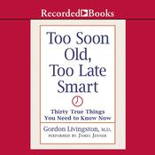 Too Soon Old, Too Late Smart by  Gordon Livingston MD audiobook