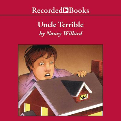 Uncle Terrible by Nancy Willard audiobook