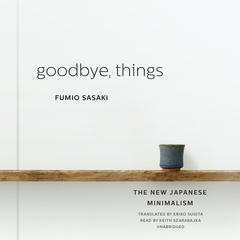 Goodbye, Things by Fumio Sasaki audiobook