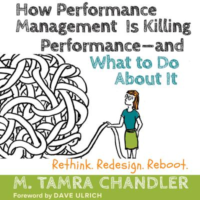 How Performance Management Is Killing Performance—and What to Do About It by M. Tamra Chandler audiobook