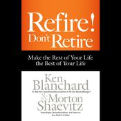 Refire! Don't Retire by  Kenneth Blanchard PhD audiobook