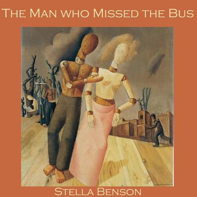 The Man who Missed the Bus by Stella Benson audiobook