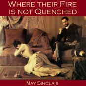 Where their Fire is not Quenched by  May Sinclair audiobook