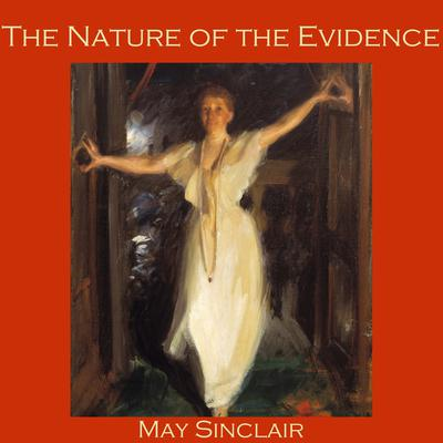 The Nature of the Evidence by May Sinclair audiobook
