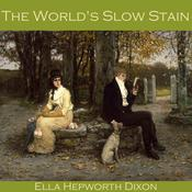 The World's Slow Stain by  Ella Hepworth Dixon audiobook