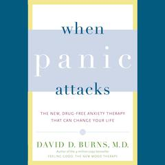 When Panic Attacks by David  D. Burns, MD audiobook