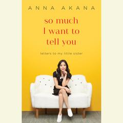 So Much I Want to Tell You by Anna Akana audiobook