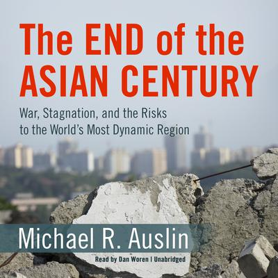 The End of the Asian Century by Michael R. Auslin audiobook