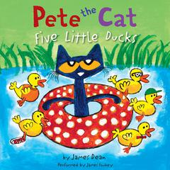 Pete the Cat: Five Little Ducks by James Dean audiobook