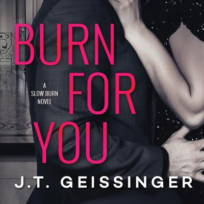 Burn for You by J. T. Geissinger audiobook