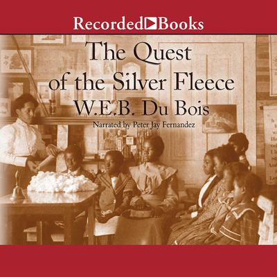 The Quest of the Silver Fleece by W. E. B. Du Bois audiobook