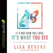 It's Not How You Look, It's What You See by  Lisa Bevere audiobook