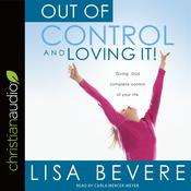 Out of Control and Loving It by  Lisa Bevere audiobook